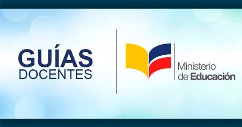 Guía del Docente Ministerio de Educación Ecuador