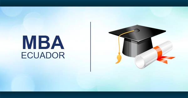 Maestrías MBA en Ecuador: Lista de maestría en Administración de Negocios